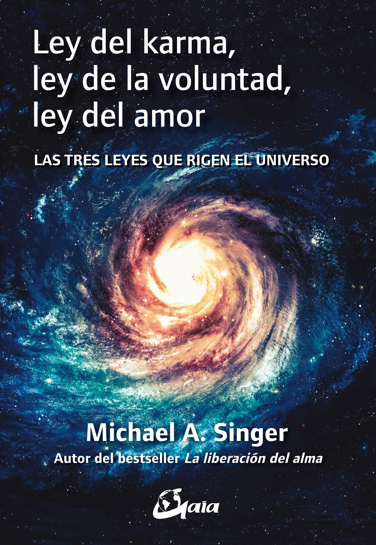 Ley del karma, ley de la voluntad, ley del amor. Las tres leyes que rigen el universo Advaita: Amazon.es: Michael A. Singer, Andrés Guijarro Araque: Libros