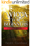 Wicca for Beginners: A Complete Green Guide to Magic, Witchcraft, Rituals, and Wiccan Beliefs for Living a Magical Life