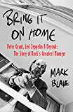 Bring It On Home: Peter Grant, Led Zeppelin and Beyond: The Story of Rock's Greatest Manager (English Edition)