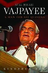 Atal Bihari Vajpayee: A Man for All Seasons Kindle Edition