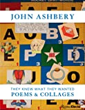 John Ashbery: They Knew What They Wanted: Collages and Poems