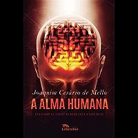 A Alma Humana: Uma viagem ao interior do psiquismo e a suas raízes