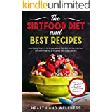 The Sirtfood Diet and Best Recipes: Everything There is to Know About the Diet of the Moment and the Making of Healthy and Ta