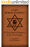 A Life Worth Knowing: A Chronological Harmony of the Four Gospels