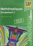 Les Nouveaux Cahiers Mathématiques groupement C CAP