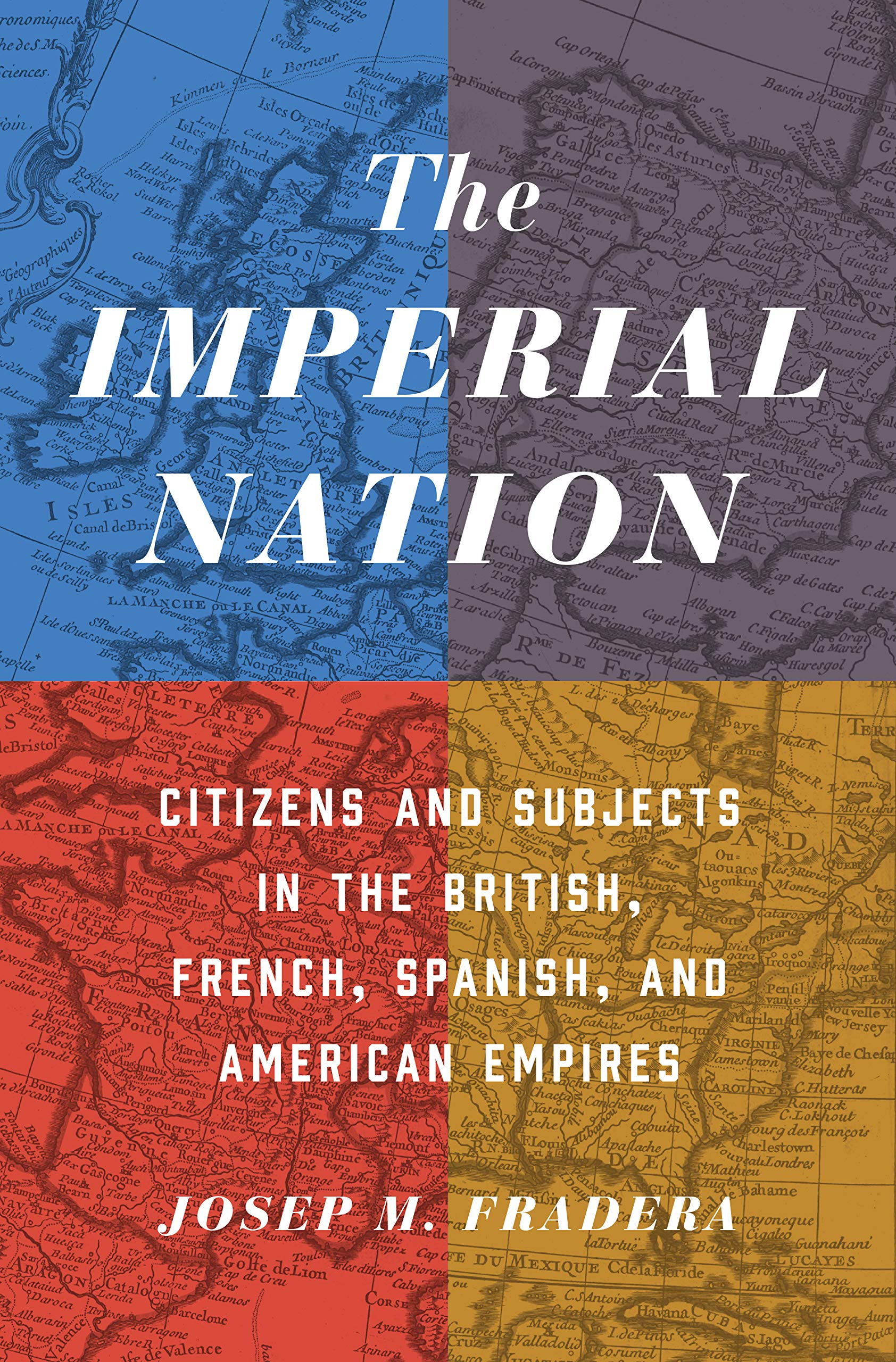 The Imperial Nation: Citizens and Subjects in the British, French, Spanish, and American Empires: Josep Fradera, Ruth MacKay: 9780691167459: Amazon.com: ...