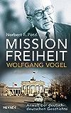 Mission Freiheit – Wolfgang Vogel: Anwalt der deutsch-deutschen Geschichte (German Edition)