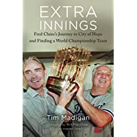 Extra Innings: Fred Claire's Journey to City of Hope and Finding a World Championship...