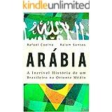 Arábia: A Incrível História De Um Brasileiro no Oriente Médio [ebook]