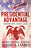Presidential Advantage: Operation First Lady: Romantic Thriller 2020