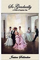 So Gradually: A Pride & Prejudice Tale Kindle Edition