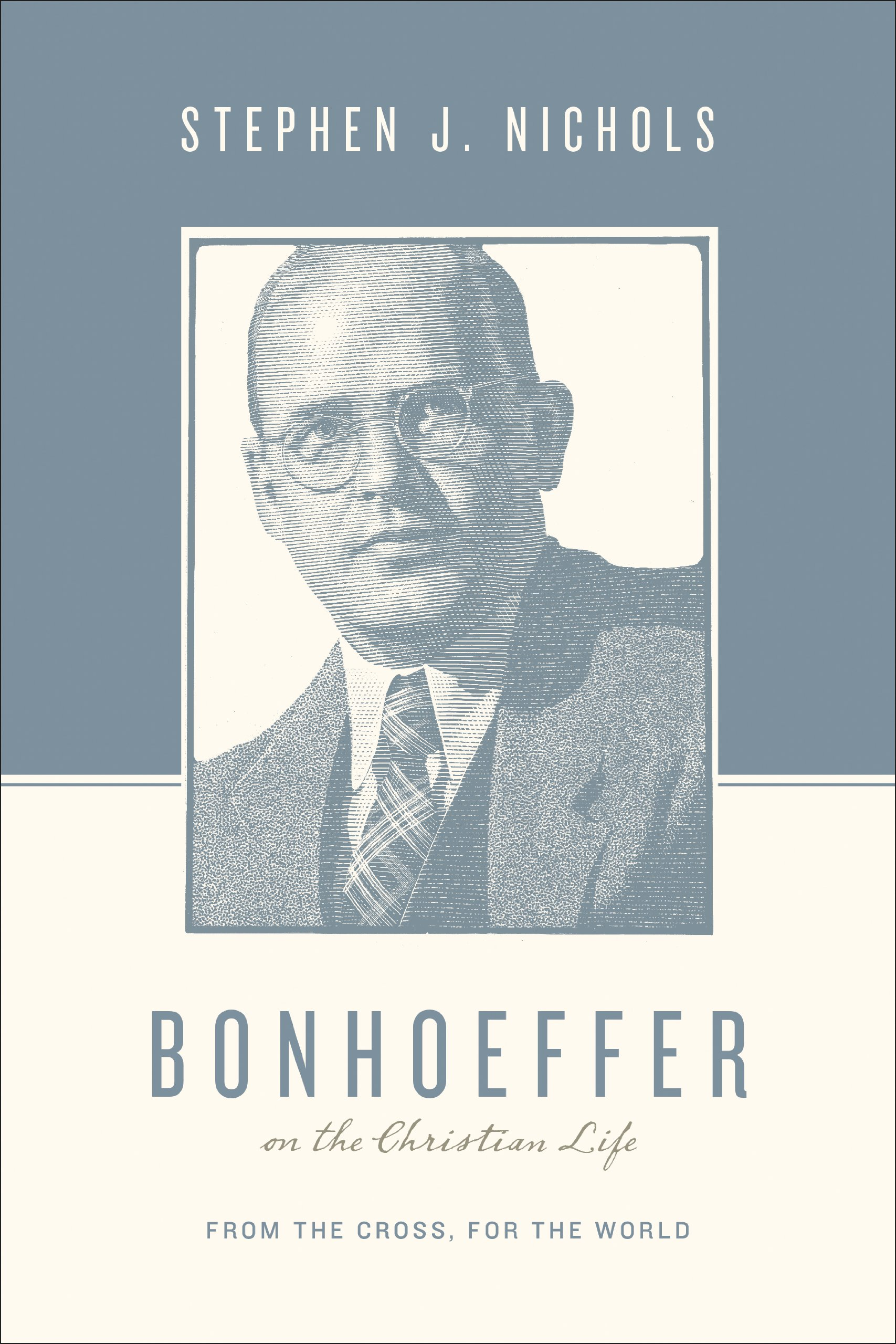 Bonhoeffer on the Christian Life: From the Cross, for the World ...