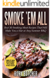 Smoke 'em all: Best 50 Smoking Meat Recipes That Will Make You a Star at Any Summer BBQ (Rory's Meat Kitchen)