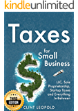 Taxes: For Small Businesses LLC Sole Proprietorship Startup Taxes and Everything In-Between - 3rd Edition