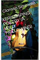 XERISCAPING POETRY (A WILD MELLOWING) Kindle Edition