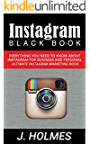Instagram: Instagram Blackbook: Everything You Need To Know About Instagram For Business and Personal - Ultimate Instagram Marketing Book (Social Media Influencer, Instagram Rapid Growth)