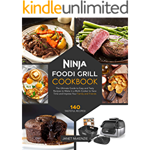 Ninja Foodi Grill Cookbook: The Ultimate Guide to Easy and Tasty Recipes to Make in a Multi-Cooker to Save Time and…