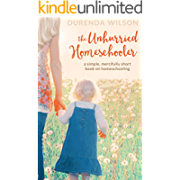 The Unhurried Homeschooler: A Simple, Mercifully Short Book on Homeschooling (English Edition)