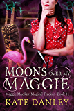 Moons Over My Maggie (Maggie MacKay Magical Tracker Book 11)