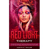 Red Light Therapy: The Essential Guide Of The Miracle Near And Infra-Red Light For...