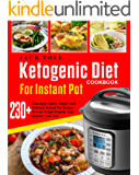 Ketogenic Diet Cookbook For Instant Pot: Over 230 Amazingly Quick, Simple And Delicous Instant Pot Recipes To Lose Weight Rapidly And Improve Your Life( Electric Pressure Cooker Cookbook)