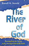 The River of God: Blessings from the Throne to the Uttermost Parts of the Earth (Free eBook Sampler)