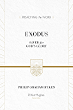 Exodus (ESV Edition): Saved for God's Glory (Preaching the Word)