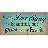 """Every Love Story is Beautiful But Ours if My Favorite (""""New"""" Larger Size)"""