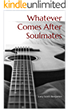 Whatever Comes After Soulmates