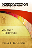 Violence in Scripture: Interpretation: Resources for the Use of Scripture in the Church