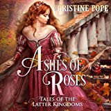 Ashes of Roses: Tales of the Latter Kingdoms, Book 4