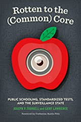 Rotten to the (Common) Core: Public Schooling, Standardized Tests, and the Surveillance State Paperback