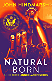 Natural Born : Book Three: Annihilation Series: A Political Technothriller Series
