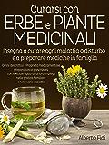 Curarsi con Erbe e Piante medicinali - Insegna a curare ogni malattia o disturbo e a preparare medicine in famiglia