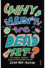 Why Aren't We Dead Yet?: The Curious Person's Guide to the Immune System Paperback