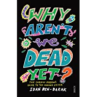 Why Aren't We Dead Yet?: The Curious Person's Guide to the Immune System