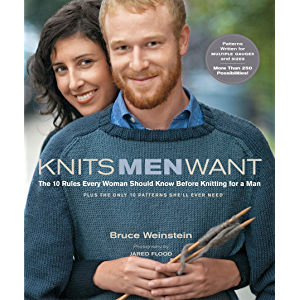 Knits Men Want: The 10 Rules Every Woman Should Know Before Knitting for a Man~Plus the Only 10 Patterns She'll Ever