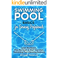 Swimming Pool Basics For Servicing Professionals: Learn The Basics, Pass The Exam & Start Your Own Swimming Pool Cleaning Business (English Edition)