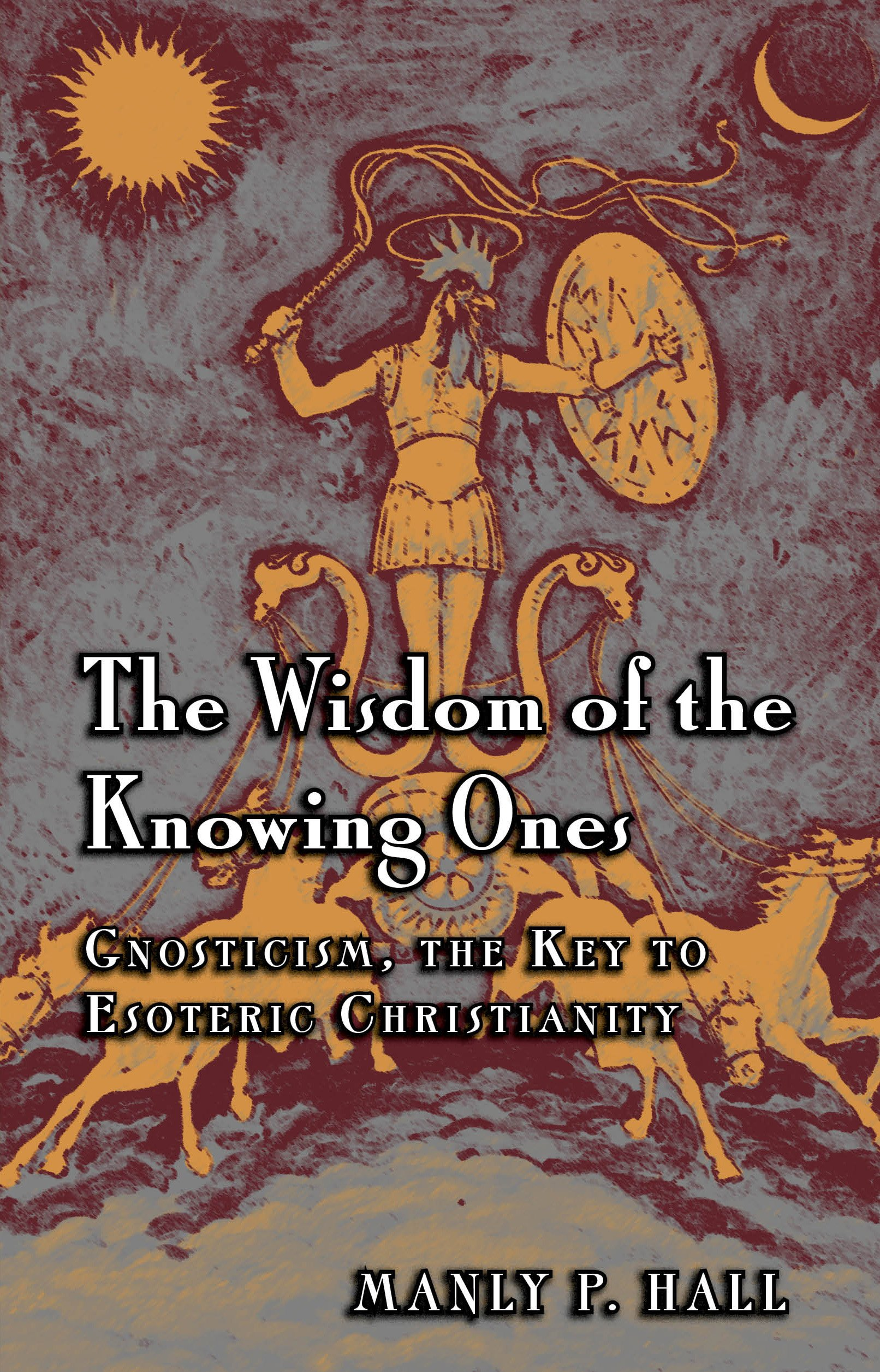 The Wisdom of the Knowing es Gnosticism The Key to Esoteric Christianity Manly P Hall Amazon Books