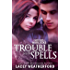 The Trouble With Spells (Of Witches and Warlocks Book 1)