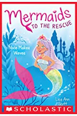 Nixie Makes Waves (Mermaids to the Rescue #1) Kindle Edition