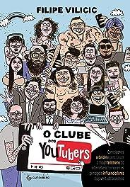 O clube dos youtubers: Como ícones rebeldes construíram o maior fenômeno da internet e se tornaram os principais influenciado