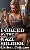 Forced by the Nazi Soldier (Taboo Erotica, Rough, Military Erotica Romance)