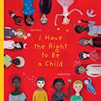 I Have the Right to Be a Child