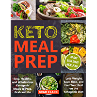 Keto meal prep: Easy & Healthy Ketogenic Meals to Prep, Grab, and Go. Lose Weight, Save Time, and Feel Your Best on the Ketogenic Diet (English Edition)
