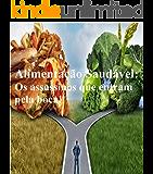 Alimentação Saudável:: Os assassinos entram pela nossa boca!