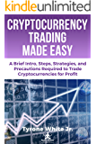 Cryptocurrency Trading Made Easy: A Brief Intro, Steps, Strategies, and Precautions Required to Trade Cryptocurrencies for Profit