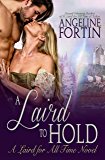 A Laird to Hold: A Laird for All Time Novel