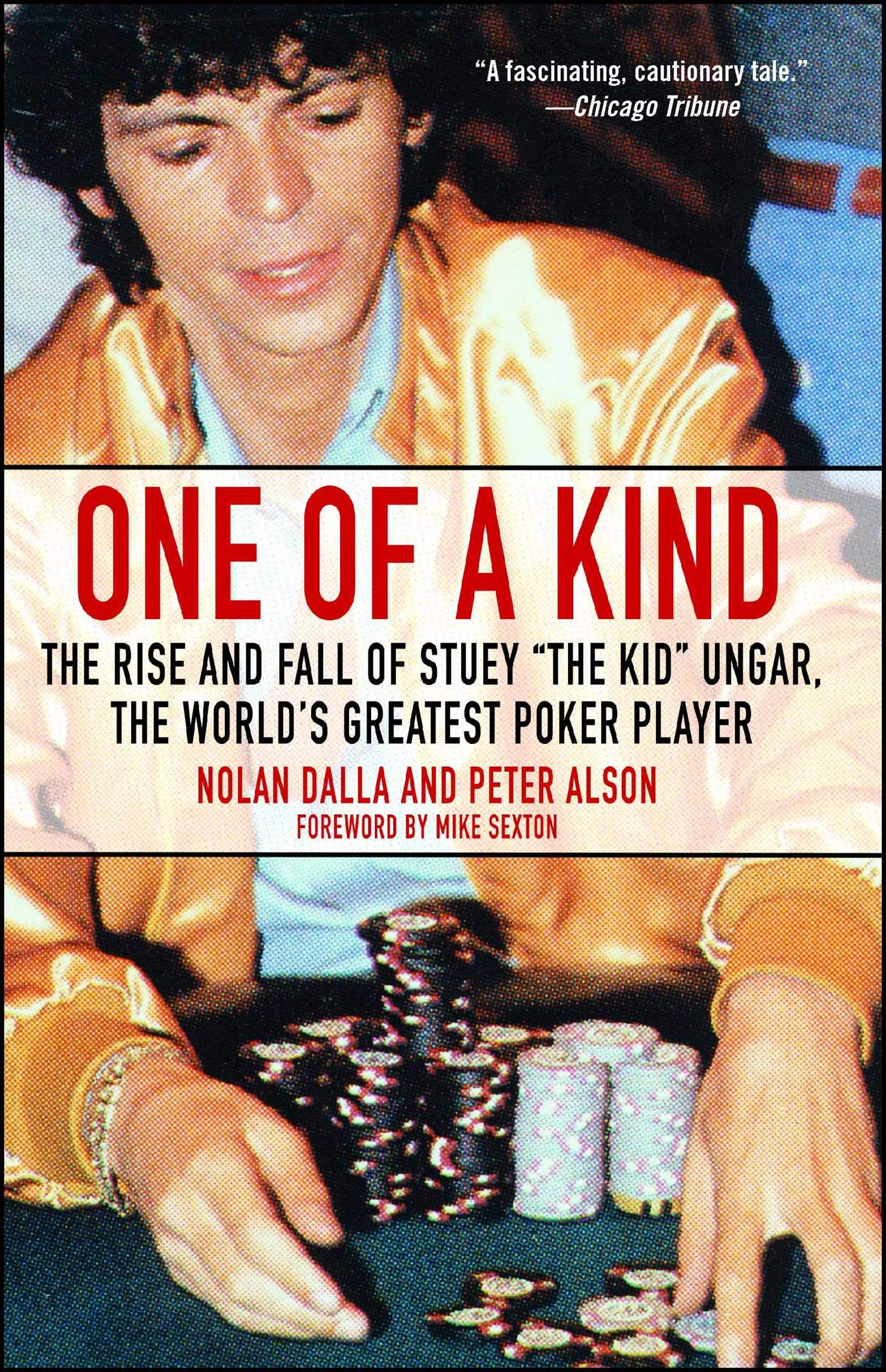 The Rise and Fall of Stuey The Kid Ungar One of a Kind The Worlds Greatest Poker Player