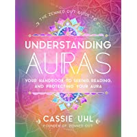 The Zenned Out Guide to Understanding Auras: Your Handbook to Seeing, Reading, and Protecting Your Aura